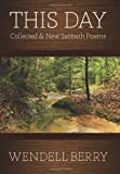 By Wendell Berry This Day: Collected & New Sabbath Poems (First Printing)