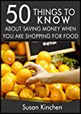 50 Things to Know About Saving Money When You Are Shopping For Food: Ways to Start Saving At the Check-Out to Stay Out of Debt