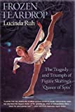 img - for Frozen Teardrop: The Tragedy and Triumph of Figure Skating's
