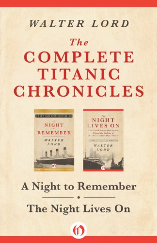 Walter Lord - The Complete Titanic Chronicles: A Night to Remember and The Night Lives On