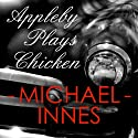 Appleby Plays Chicken: An Inspector Appleby Mystery, Book 16 (       UNABRIDGED) by Michael Innes Narrated by Matt Addis