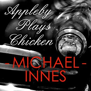 Appleby Plays Chicken: An Inspector Appleby Mystery, Book 16 | [Michael Innes]
