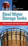 img - for Steel Water Storage Tanks: Design, Construction, Maintenance, and Repair by Meier, Steve, American Water Works Association (2010) Hardcover book / textbook / text book