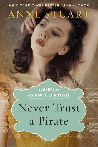 Never Trust a Pirate (Scandal at the House of Russell, Book Two) by Anne Stuart