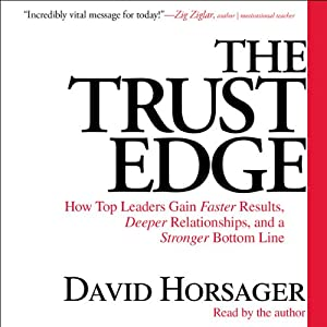 The Trust Edge - How Top Leaders Gain Faster Results, Deeper Relationships, and a Stronger Bottom Line - David Horsager