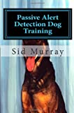 Passive Alert Detection Dog Training: How to increase your detection dog's sucess and performance using the KISS method.