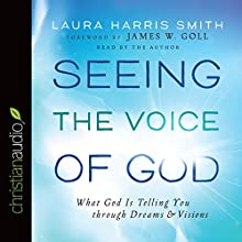 Seeing the Voice of God: What God Is Telling You Through Dreams and Visions (       UNABRIDGED) by Laura Harris Smith Narrated by Laura Harris Smith