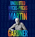 Undiluted Hocus-Pocus: The Autobiography of Martin Gardner Audiobook by Martin Gardner, James Randi Narrated by David Marantz