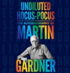 Undiluted Hocus-Pocus: The Autobiography of Martin Gardner | Martin Gardner,James Randi