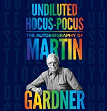 Undiluted Hocus-Pocus: The Autobiography of Martin Gardner (       UNABRIDGED) by Martin Gardner, James Randi Narrated by David Marantz