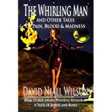 The Whirling Man & Other Tales of Pain, Blood, and Madness ~ David Niall Wilson