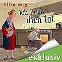 Ich koch dich tot: (K)ein Liebes-Roman Hörbuch von Ellen Berg Gesprochen von: Sonngard Dressler