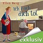 Ich koch dich tot: (K)ein Liebes-Roman | Ellen Berg