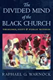 img - for The Divided Mind of the Black Church: Theology, Piety, and Public Witness (Religion, Race, and Ethnicity) book / textbook / text book