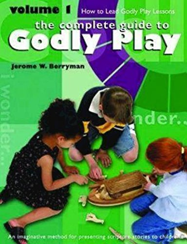 The Complete Guide to Godly Play: Volume 1: How To Lead Godly Play Lessons [An imaginative method for presenting scriptu