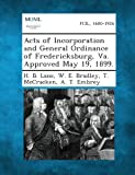Acts of Incorporation and General Ordinance of Fredericksburg, Va. Approved May 19, 1899.