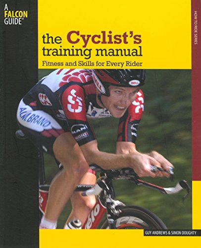 Cyclist's Training Manual: Fitness And Skills For Every Rider (Falcon Guide) PDF
