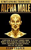 img - for Alpha Male: Ultimate Alpha Male Training Guide! - Learn How To Attract Women, Make Money, Gain Financial Freedom, Get In Shape, Overcome Fear And Shyness, ... How To Be Rich, Goal Setting, Metabolism) book / textbook / text book