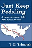 img - for Just Keep Pedaling: A Corner-to-Corner Bike Ride Across America by T.E. Trimbath (2002-03-27) book / textbook / text book