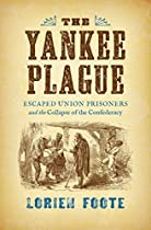 THE YANKEE PLAGUE: ESCAPED UNION PRISONERS AND THE COLLAPSE OF THE CONFEDERACY (CIVIL WAR AMERICA)