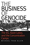 img - for The Business of Genocide: The SS, Slave Labor, and the Concentration Camps by Michael Thad Allen (2002-04-01) book / textbook / text book