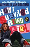 How I Survived Being a Girl (0060540737) by Van Draanen, Wendelin