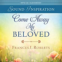 Come Away My Beloved: Devotional Audio (       UNABRIDGED) by Frances J. Roberts Narrated by Andy Green, Wendy Green