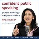 Confident Public Speaking: In Groups, Meetings and Presentations Audiobook by Lynda Hudson Narrated by Lynda Hudson