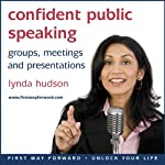 Confident Public Speaking: In Groups, Meetings and Presentations | Lynda Hudson
