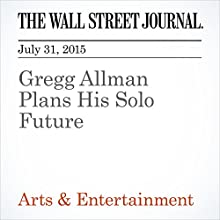 Gregg Allman Plans His Solo Future (       UNABRIDGED) by Alan Paul Narrated by Ken Borgers