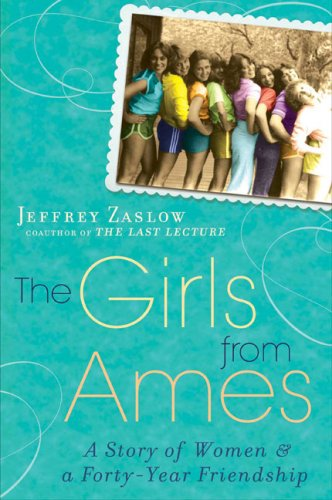 The Girls from Ames: A Story of Women and a Forty-Year Friendship, Jeffrey Zaslow