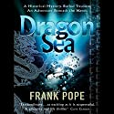 Dragon Sea: A True Tale of Treasure, Archeology, and Greed Off the Coast of Vietnam (       UNABRIDGED) by Frank Pope Narrated by Johnny Heller