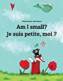 Am I small? Je suis petite, moi ?: Children's Picture Book English-French (Bilingual Edition)