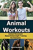 Animal Workouts: Animal Movement Based Bodyweight Training For Everyone (home exercise, conditioning, flexibility, exercise workout Book 2) (English Edition)