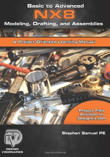 Basic To Advanced Computer Aided Design Using Nx 8 Modeling, Drafting, And Assemblies (Volume 8) 1St (First) Edition By Samuel Pe, Stephen M Published By Createspace Independent Publishing Platform (2012)