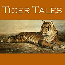 Tiger Tales (       UNABRIDGED) by Hugh Walpole, Frank Stockton,  Saki, W. W. Jacobs, Eleanor Smith Narrated by Cathy Dobson