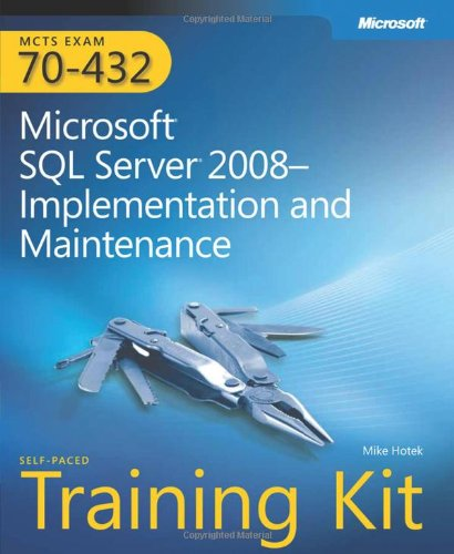 MCTS Self-Paced Training Kit (Exam 70-432): Microsoft SQL Server 2008 Implementation and Maintenance (Pro-Certification)