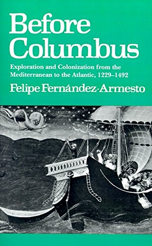 Before Columbus: Exploration and Colonisation from the Mediterranean to the Atlantic, 1229-1492 (New Studies in Medieval History)