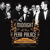 Midnight at the Pera Palace: The Birth of Modern Istanbul | [Charles King]
