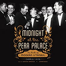Midnight at the Pera Palace: The Birth of Modern Istanbul (       UNABRIDGED) by Charles King Narrated by Grover Gardner
