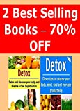 Detox:  How to Cleanse your Mind, Body, and Soul and Live like a Superhuman (2 Books in One): (Detox - Learn How to Detox your Body NOW - Detox Cleanse)