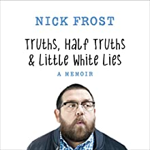 Truths, Half Truths and Little White Lies (       UNABRIDGED) by Nick Frost Narrated by Nick Frost