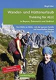 Wander- und H�ttenurlaub. Trekking f�r ALLE in Bayern, �sterreich und S�dtirol: Von H�tte zu H�tte - mit der ganzen Familie auf traumhaften Wegen. 32 Mehrtagestouren