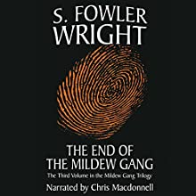 The End of the Mildew Gang: The Mildew Gang Trilogy, Book 3 (       UNABRIDGED) by S. Fowler Wright Narrated by Chris Macdonnell