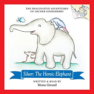 The Imaginative Adventures of Archer Gooseberry: Silver: The Heroic Elephant | [Mona Giraud]