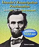 Lincoln s Emancipation Proclamation: Would You Sign the Great Document? (What Would You Do?)