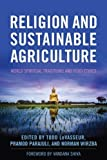 Religion and Sustainable Agriculture: World Spiritual Traditions and Food Ethics (Culture Of The Land)