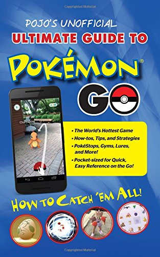 Pojo's Unofficial Ultimate Guide to Pokemon GO: How to Catch 'Em All! [Triumph Books] (Tapa Blanda)