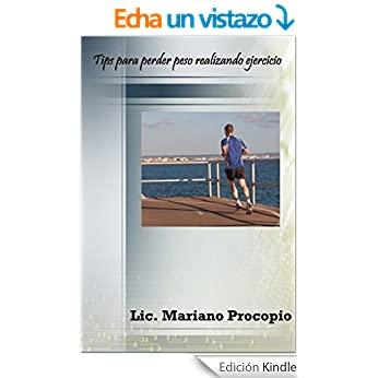 Tips para perder peso realizando ejercicio - Mariano Procopio
