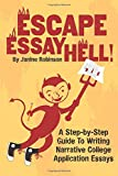 Escape Essay Hell!: A Step-by-Step Guide to Writing Narrative College Application Essays